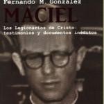 Marcial Maciel. Los legionarios de Cristo: testimonios y documentos inéditos. Otro ejemplo terrenal de la moral celestial.
