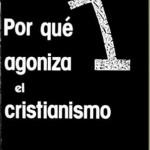 Por qué agoniza el cristianismo – Salvador Freixedo.