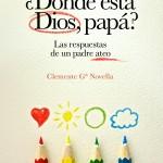 ¿Dónde está Dios, papá? Las respuestas de un padre ateo – Clemente García Novella