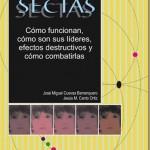 Sectas:Cómo funcionan, cómo son sus líderes, efectos destructivos y cómo combatirlas – José Miguel Cuevas Barranquero y Jesús M. Canto Ortiz