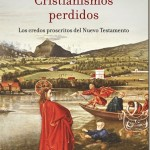 Cristianismos perdidos: los credos proscritos del Nuevo Testamento – Bart D. Ehrman