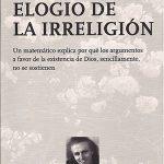 Elogio a la irreligión: Un matemático explica por qué los argumentos a favor de la existencia de Dios, sencillamente, no se sostienen –  John Allen Paulos