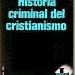 Historia criminal del cristianismo – Karlheinz Deschner